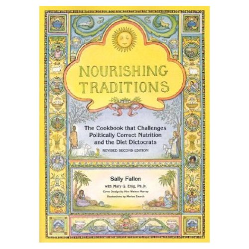 Nourishing Traditions: The Cookbook that Challenges Politically Correct Nutrition and the Diet Dictocrats by Sally Fallon and Mary G. Enig, Ph.D.